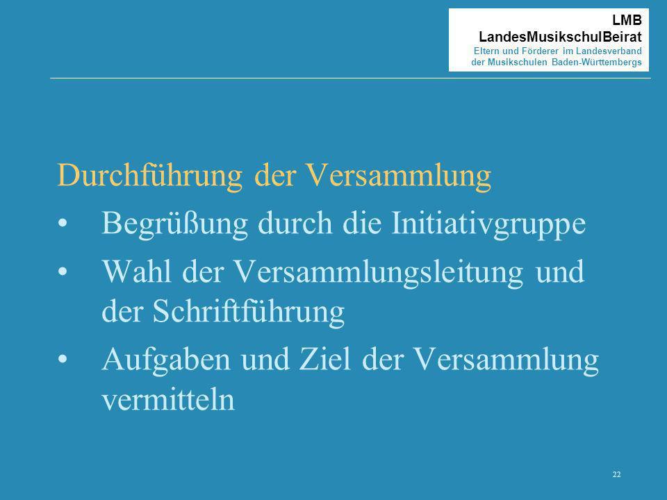 22 LMB LandesMusikschulBeirat Eltern und Förderer im Landesverband der Musikschulen Baden-Württembergs Durchführung der Versammlung Begrüßung durch di