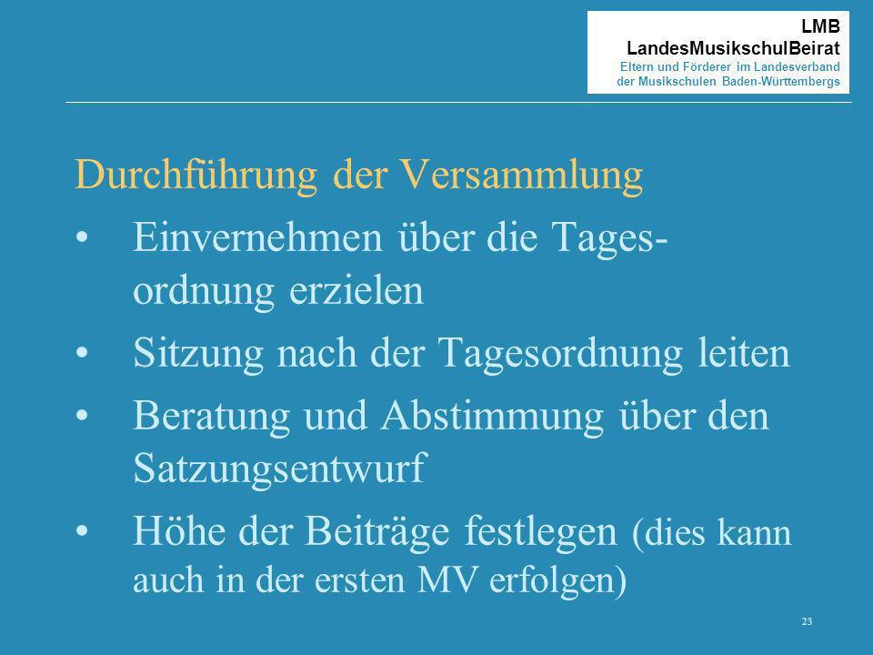23 LMB LandesMusikschulBeirat Eltern und Förderer im Landesverband der Musikschulen Baden-Württembergs Durchführung der Versammlung Einvernehmen über