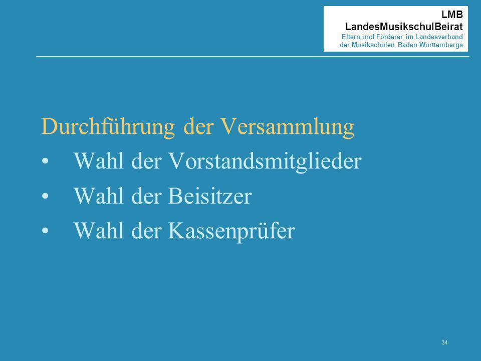 24 LMB LandesMusikschulBeirat Eltern und Förderer im Landesverband der Musikschulen Baden-Württembergs Durchführung der Versammlung Wahl der Vorstands