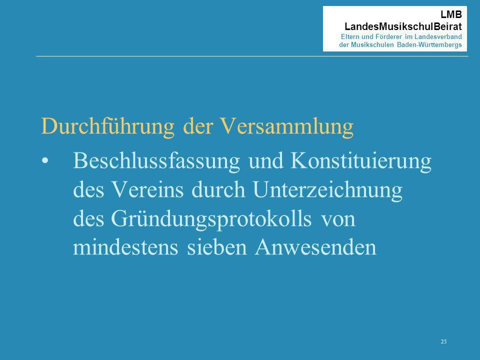 25 LMB LandesMusikschulBeirat Eltern und Förderer im Landesverband der Musikschulen Baden-Württembergs Durchführung der Versammlung Beschlussfassung u