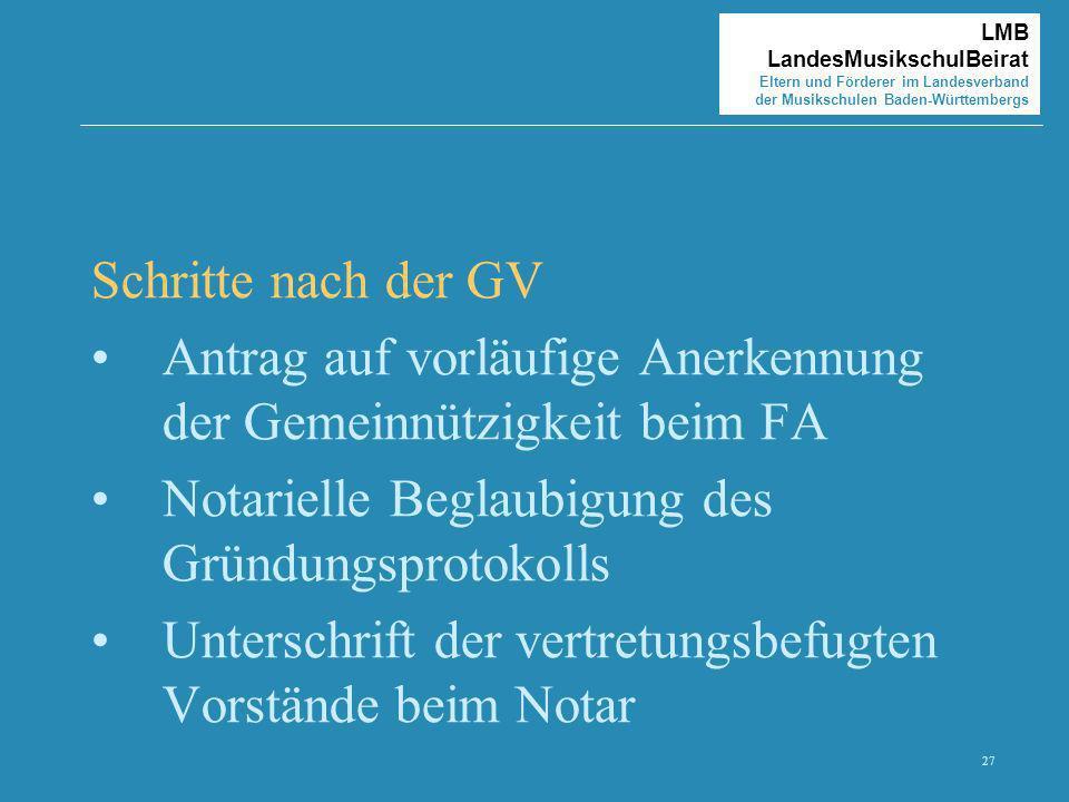 27 LMB LandesMusikschulBeirat Eltern und Förderer im Landesverband der Musikschulen Baden-Württembergs Schritte nach der GV Antrag auf vorläufige Aner