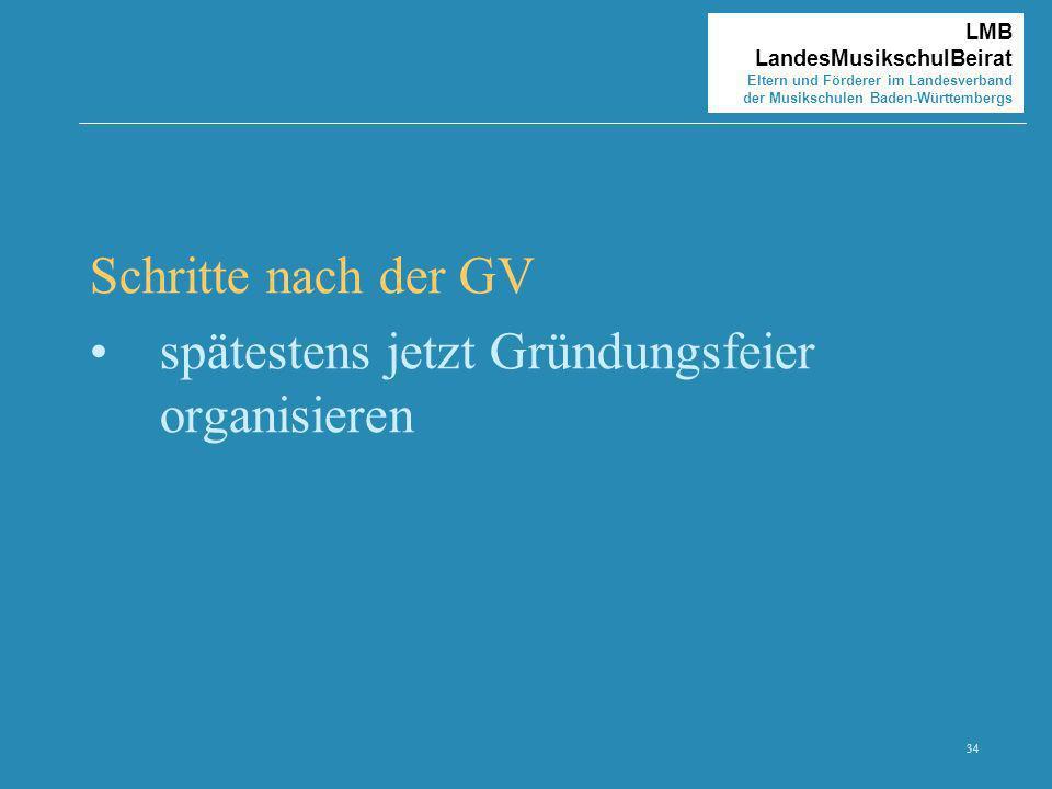 34 LMB LandesMusikschulBeirat Eltern und Förderer im Landesverband der Musikschulen Baden-Württembergs Schritte nach der GV spätestens jetzt Gründungs