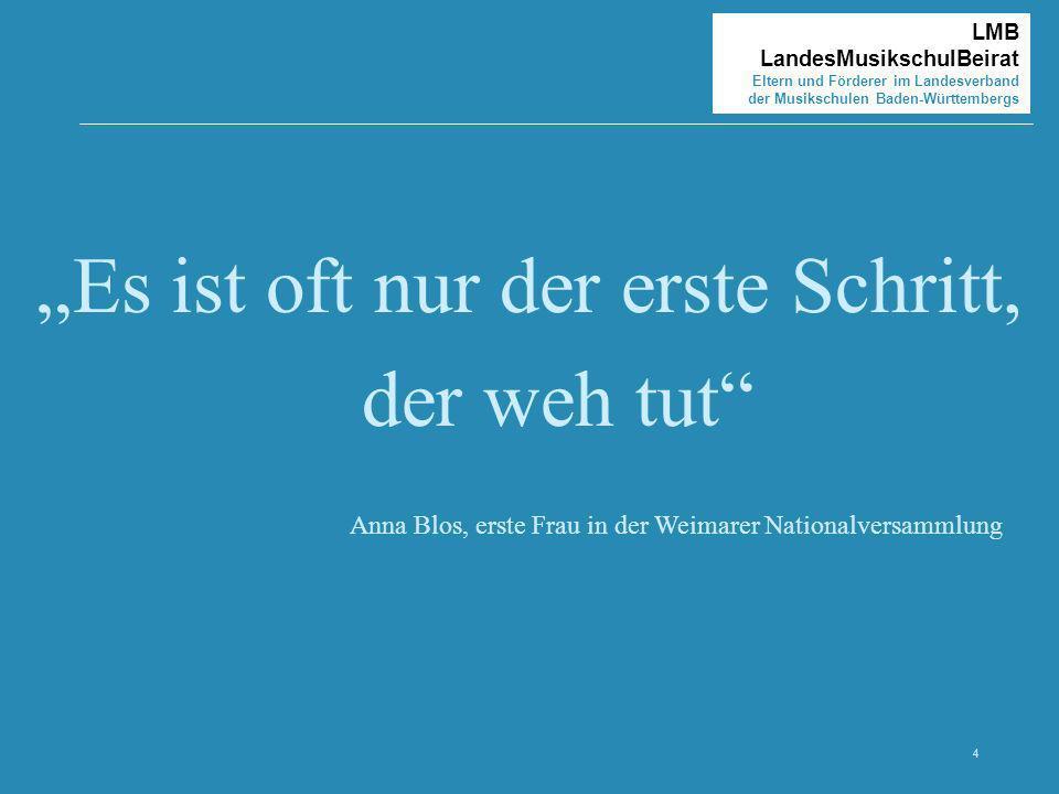 4 LMB LandesMusikschulBeirat Eltern und Förderer im Landesverband der Musikschulen Baden-Württembergs Es ist oft nur der erste Schritt, der weh tut An