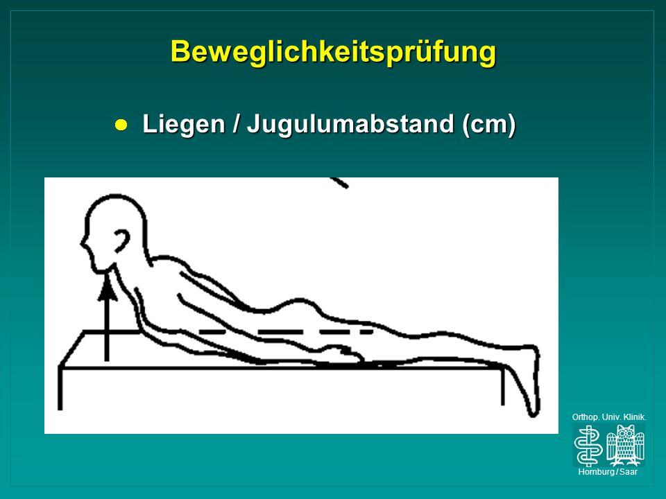 Orthop. Univ. Klinik. Homburg / Saar Beweglichkeitsprüfung Liegen / Jugulumabstand (cm) Liegen / Jugulumabstand (cm)