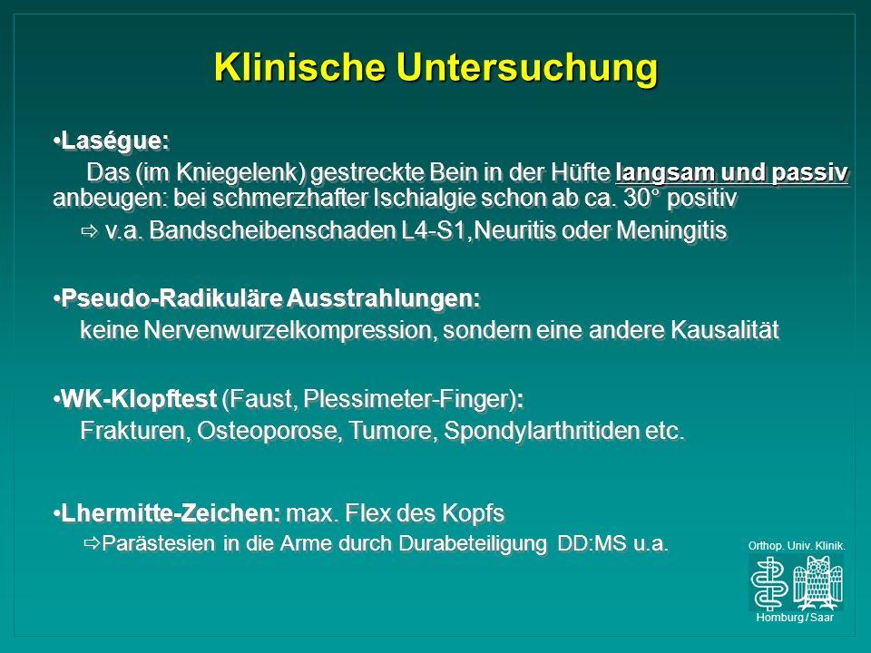 Orthop. Univ. Klinik. Homburg / Saar Klinische Untersuchung Laségue: langsam und passiv Das (im Kniegelenk) gestreckte Bein in der Hüfte langsam und p