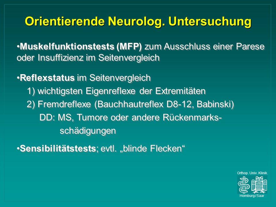 Orthop. Univ. Klinik. Homburg / Saar Orientierende Neurolog. Untersuchung Muskelfunktionstests (MFP) zum Ausschluss einer Parese oder Insuffizienz im