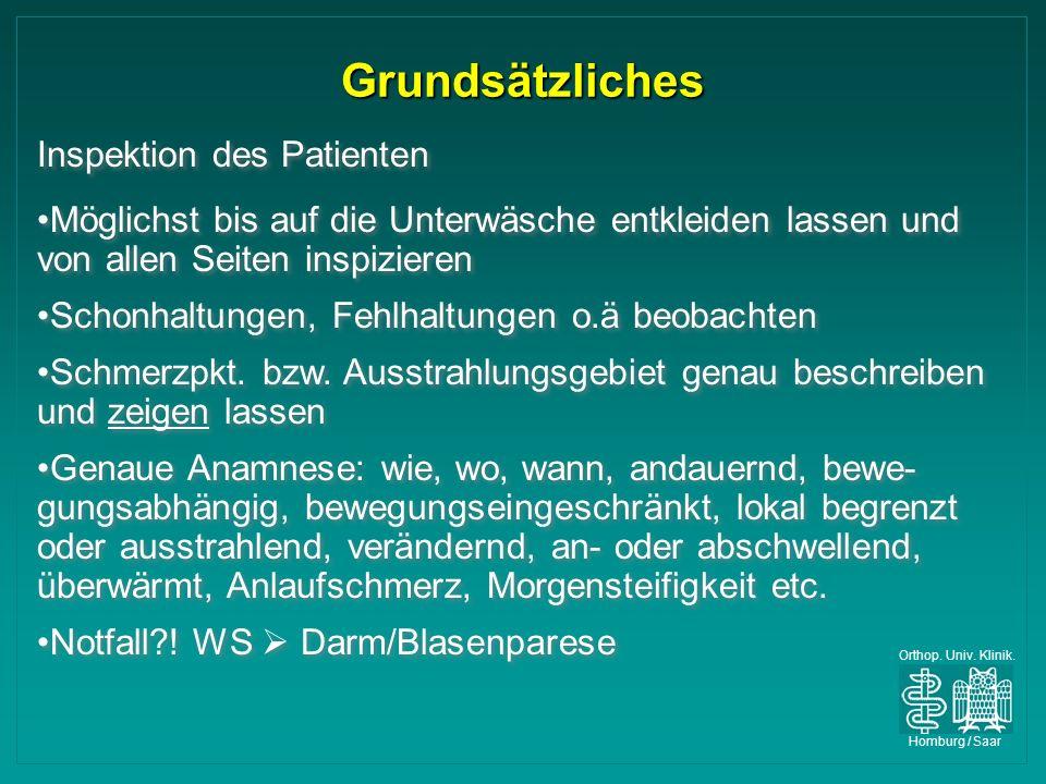 Orthop. Univ. Klinik. Homburg / Saar Grundsätzliches Inspektion des Patienten Möglichst bis auf die Unterwäsche entkleiden lassen und von allen Seiten