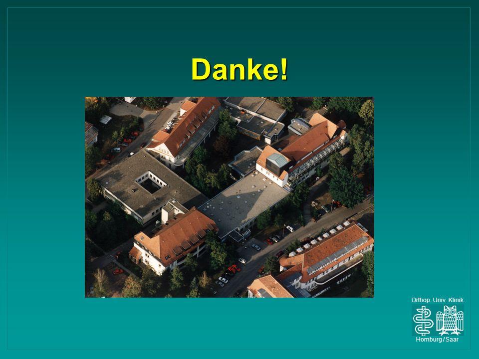 Orthop. Univ. Klinik. Homburg / Saar Danke!