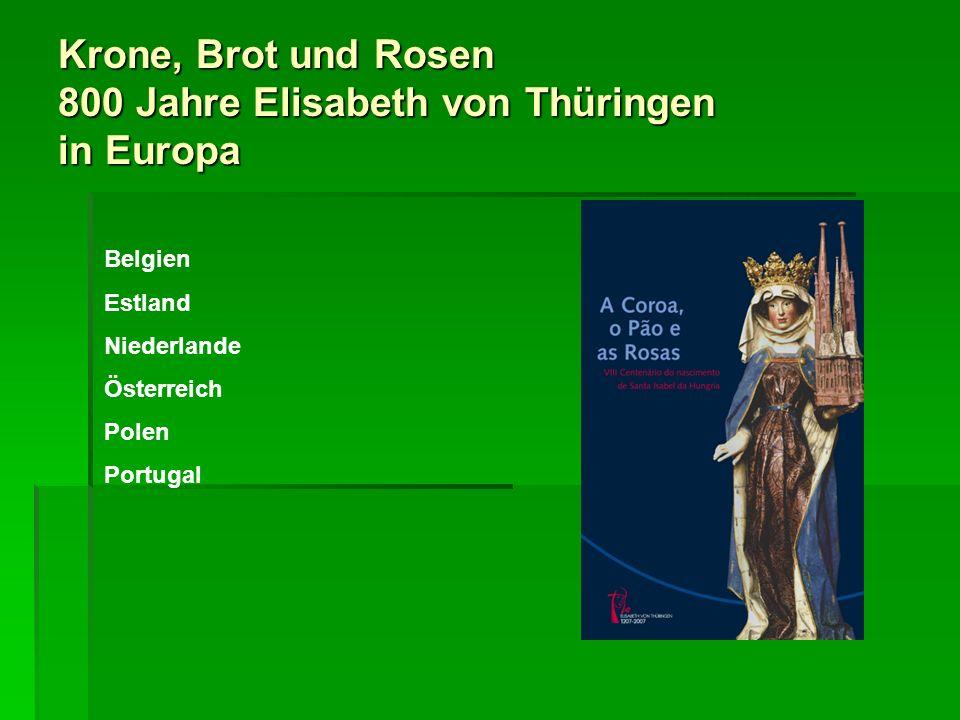 Krone, Brot und Rosen 800 Jahre Elisabeth von Thüringen in Europa Belgien Estland Niederlande Österreich Polen Portugal