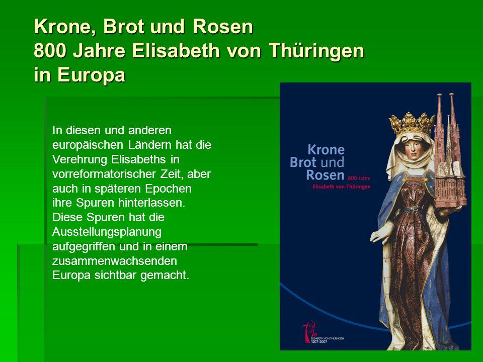 Krone, Brot und Rosen 800 Jahre Elisabeth von Thüringen in Europa In diesen und anderen europäischen Ländern hat die Verehrung Elisabeths in vorreform