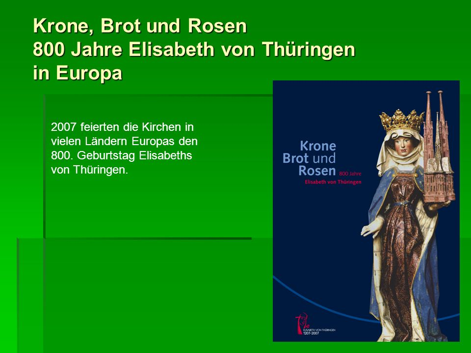 Krone, Brot und Rosen 800 Jahre Elisabeth von Thüringen in Europa SLOWENIEN Die Ausstellung Krone, Brot und Rosen wurde im Koroška Regio- nalmuseum für sechs Monate gezeigt.
