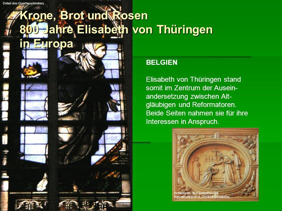 Krone, Brot und Rosen 800 Jahre Elisabeth von Thüringen in Europa BELGIEN Elisabeth von Thüringen stand somit im Zentrum der Ausein- andersetzung zwis