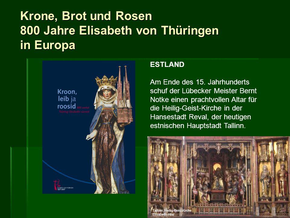 Krone, Brot und Rosen 800 Jahre Elisabeth von Thüringen in Europa ESTLAND Am Ende des 15. Jahrhunderts schuf der Lübecker Meister Bernt Notke einen pr
