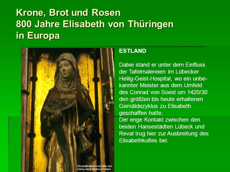 Krone, Brot und Rosen 800 Jahre Elisabeth von Thüringen in Europa ESTLAND Dabei stand er unter dem Einfluss der Tafelmalereien im Lübecker Heilig-Geis