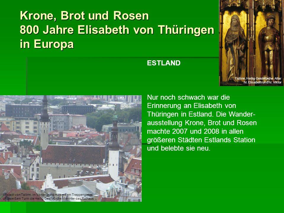 Krone, Brot und Rosen 800 Jahre Elisabeth von Thüringen in Europa ESTLAND Nur noch schwach war die Erinnerung an Elisabeth von Thüringen in Estland. D