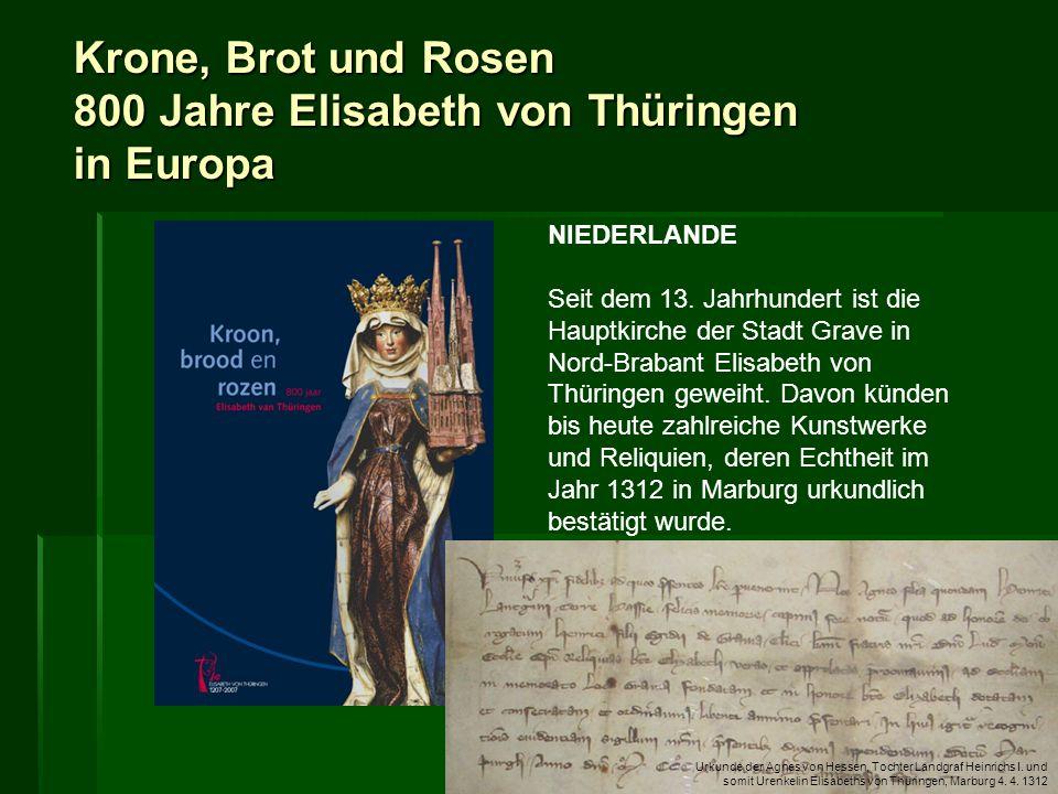 Krone, Brot und Rosen 800 Jahre Elisabeth von Thüringen in Europa NIEDERLANDE Seit dem 13. Jahrhundert ist die Hauptkirche der Stadt Grave in Nord-Bra
