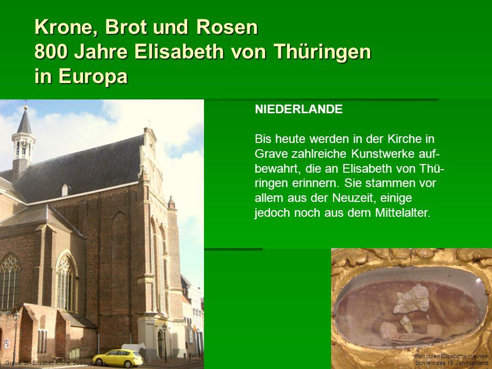 Krone, Brot und Rosen 800 Jahre Elisabeth von Thüringen in Europa NIEDERLANDE Bis heute werden in der Kirche in Grave zahlreiche Kunstwerke auf- bewah