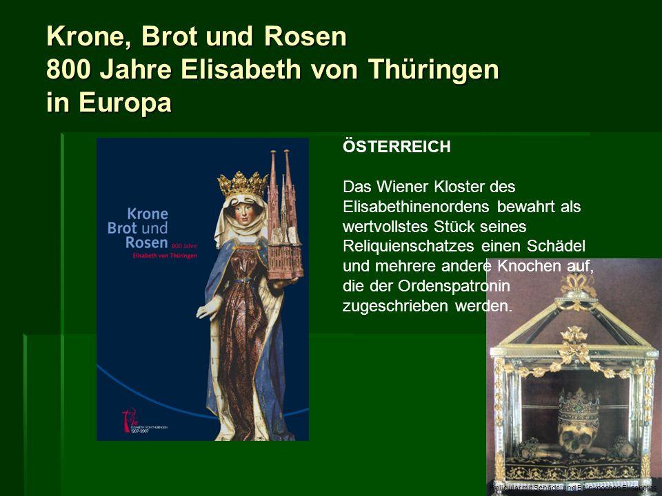 Krone, Brot und Rosen 800 Jahre Elisabeth von Thüringen in Europa ÖSTERREICH Das Wiener Kloster des Elisabethinenordens bewahrt als wertvollstes Stück
