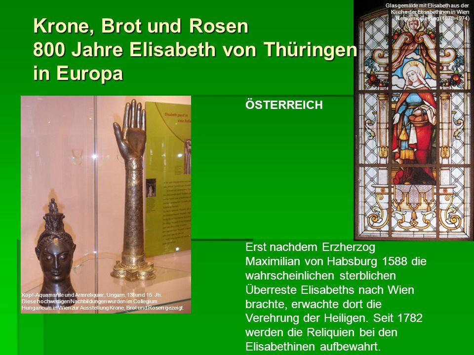 Krone, Brot und Rosen 800 Jahre Elisabeth von Thüringen in Europa ÖSTERREICH Erst nachdem Erzherzog Maximilian von Habsburg 1588 die wahrscheinlichen