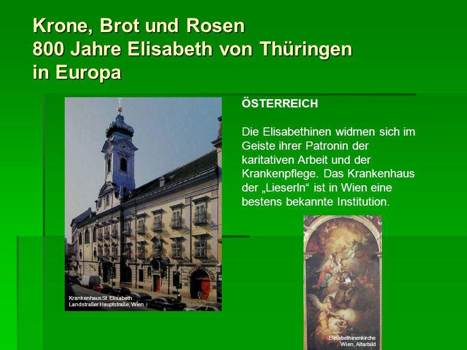 Krone, Brot und Rosen 800 Jahre Elisabeth von Thüringen in Europa ÖSTERREICH Die Elisabethinen widmen sich im Geiste ihrer Patronin der karitativen Ar