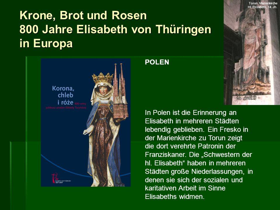 Krone, Brot und Rosen 800 Jahre Elisabeth von Thüringen in Europa POLEN In Polen ist die Erinnerung an Elisabeth in mehreren Städten lebendig gebliebe