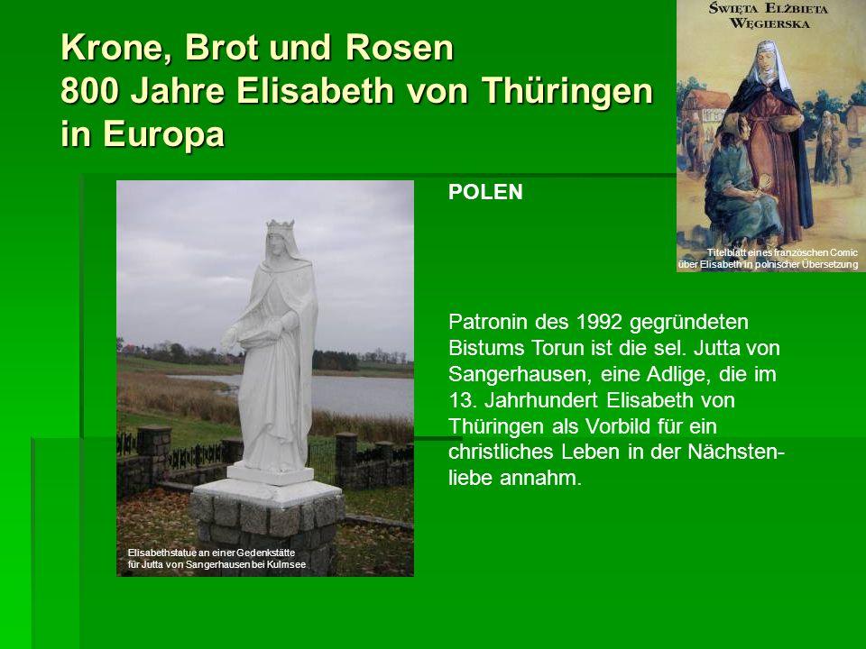 Krone, Brot und Rosen 800 Jahre Elisabeth von Thüringen in Europa POLEN Patronin des 1992 gegründeten Bistums Torun ist die sel. Jutta von Sangerhause