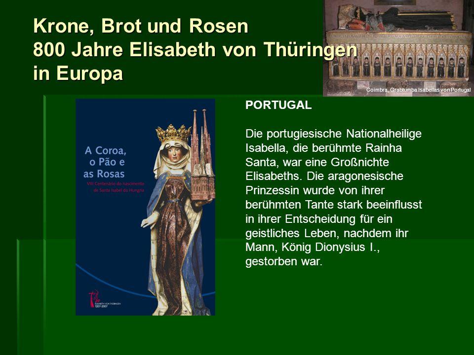 Krone, Brot und Rosen 800 Jahre Elisabeth von Thüringen in Europa PORTUGAL Die portugiesische Nationalheilige Isabella, die berühmte Rainha Santa, war