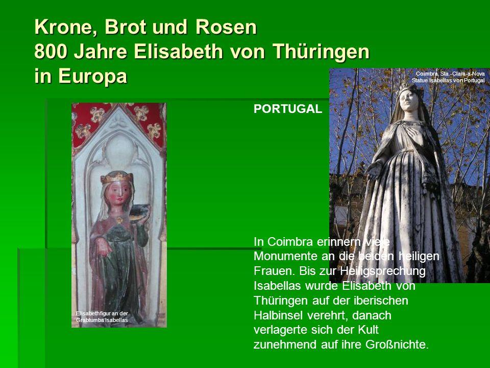 Krone, Brot und Rosen 800 Jahre Elisabeth von Thüringen in Europa PORTUGAL In Coimbra erinnern viele Monumente an die beiden heiligen Frauen. Bis zur