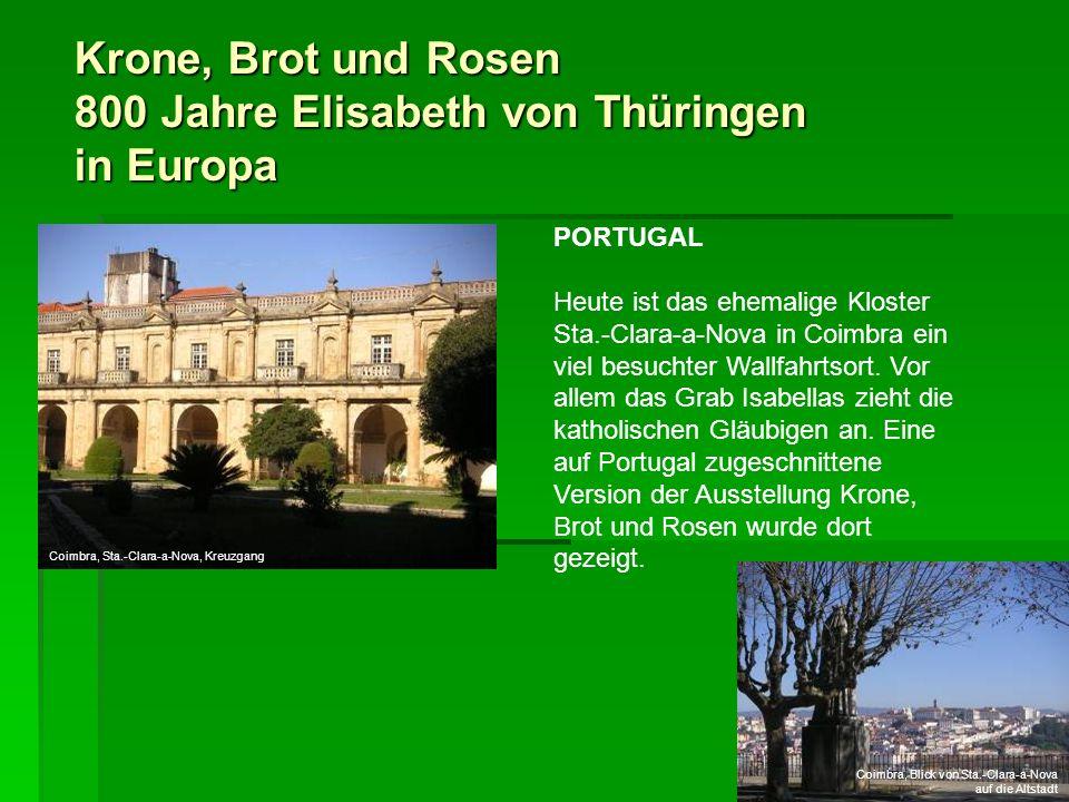 Krone, Brot und Rosen 800 Jahre Elisabeth von Thüringen in Europa PORTUGAL Heute ist das ehemalige Kloster Sta.-Clara-a-Nova in Coimbra ein viel besuc