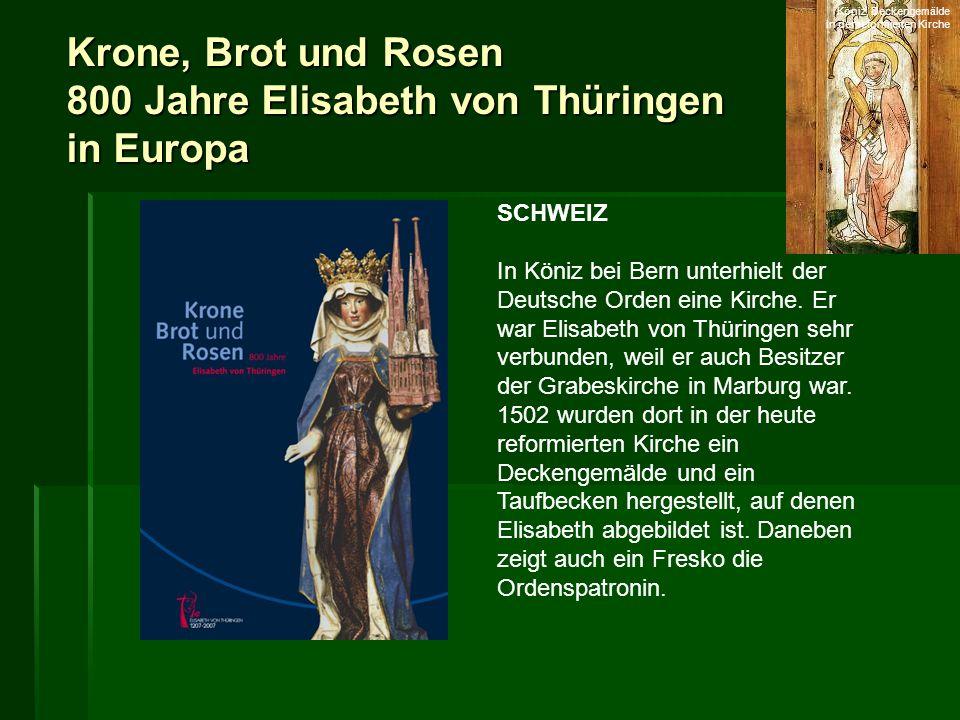 Krone, Brot und Rosen 800 Jahre Elisabeth von Thüringen in Europa SCHWEIZ In Köniz bei Bern unterhielt der Deutsche Orden eine Kirche. Er war Elisabet