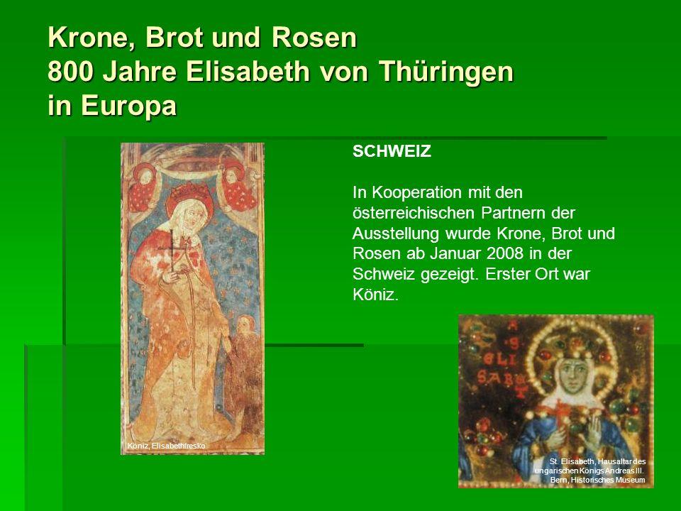 Krone, Brot und Rosen 800 Jahre Elisabeth von Thüringen in Europa SCHWEIZ In Kooperation mit den österreichischen Partnern der Ausstellung wurde Krone