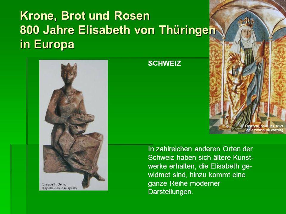 Krone, Brot und Rosen 800 Jahre Elisabeth von Thüringen in Europa SCHWEIZ In zahlreichen anderen Orten der Schweiz haben sich ältere Kunst- werke erha