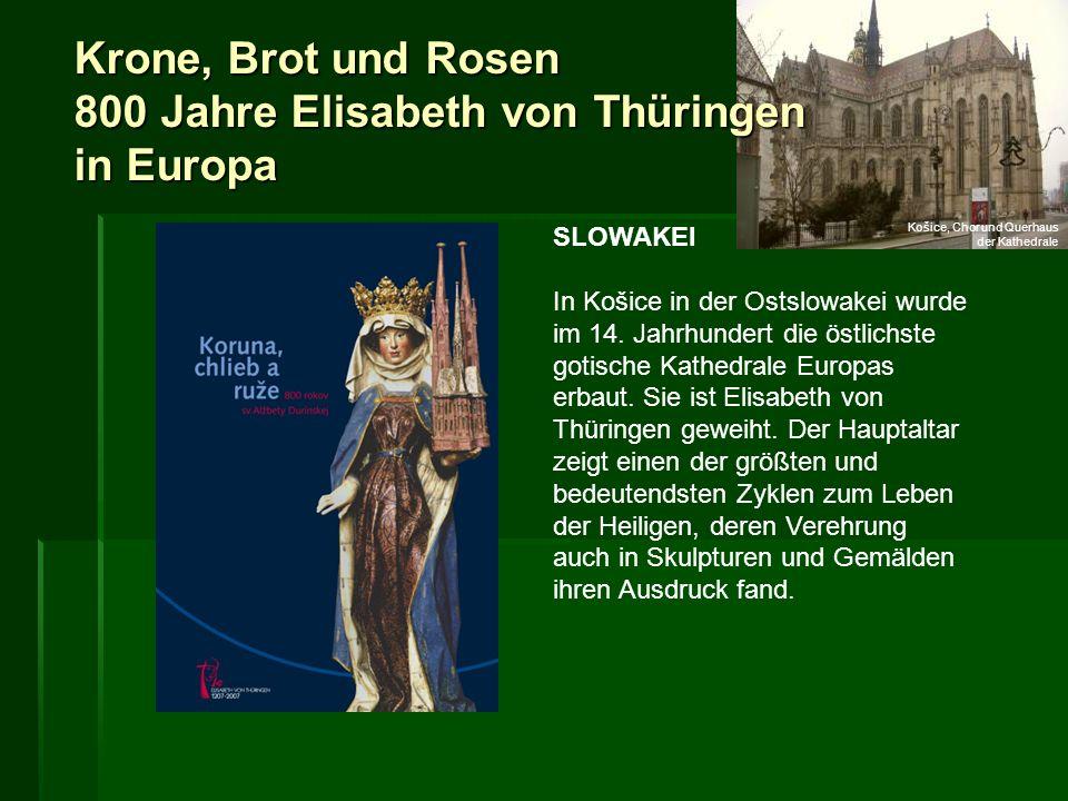 Krone, Brot und Rosen 800 Jahre Elisabeth von Thüringen in Europa SLOWAKEI In Košice in der Ostslowakei wurde im 14. Jahrhundert die östlichste gotisc