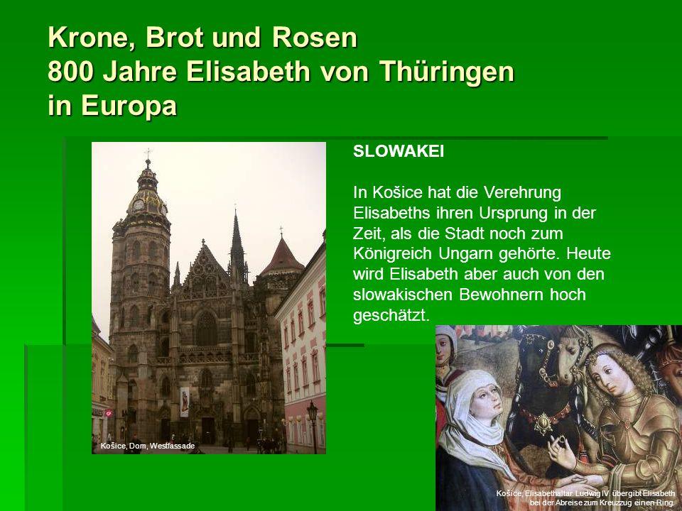 Krone, Brot und Rosen 800 Jahre Elisabeth von Thüringen in Europa SLOWAKEI In Košice hat die Verehrung Elisabeths ihren Ursprung in der Zeit, als die