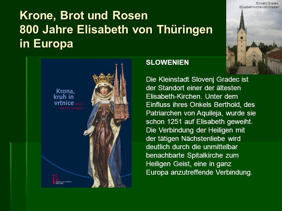 Krone, Brot und Rosen 800 Jahre Elisabeth von Thüringen in Europa SLOWENIEN Die Kleinstadt Slovenj Gradec ist der Standort einer der ältesten Elisabet
