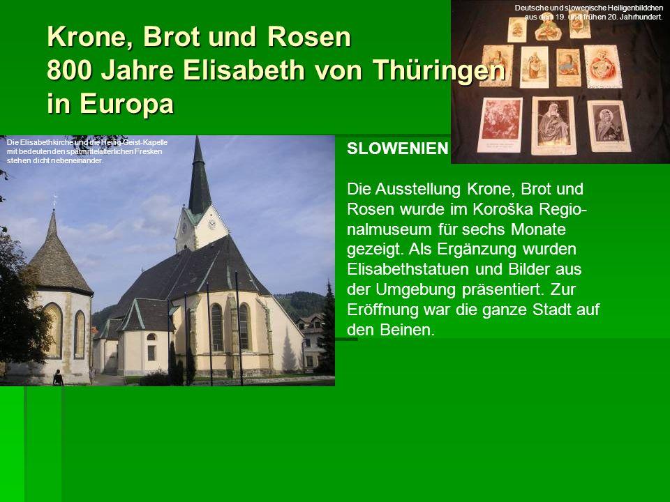 Krone, Brot und Rosen 800 Jahre Elisabeth von Thüringen in Europa SLOWENIEN Die Ausstellung Krone, Brot und Rosen wurde im Koroška Regio- nalmuseum fü