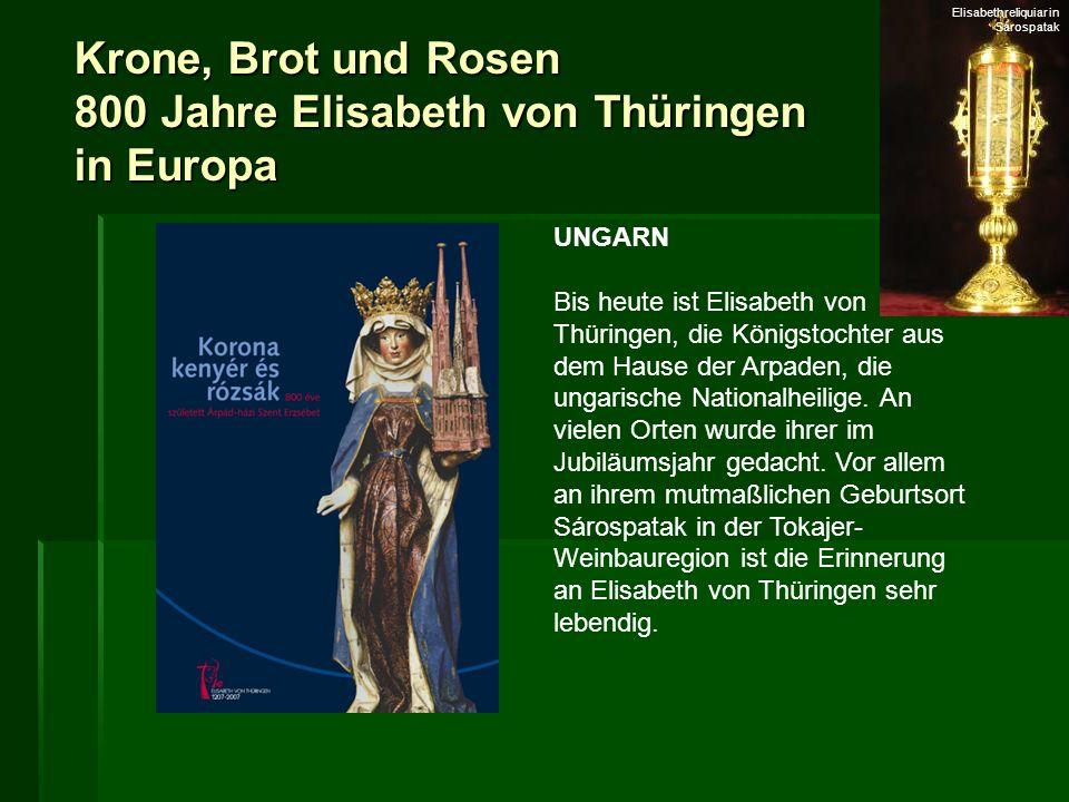 Krone, Brot und Rosen 800 Jahre Elisabeth von Thüringen in Europa UNGARN Bis heute ist Elisabeth von Thüringen, die Königstochter aus dem Hause der Ar