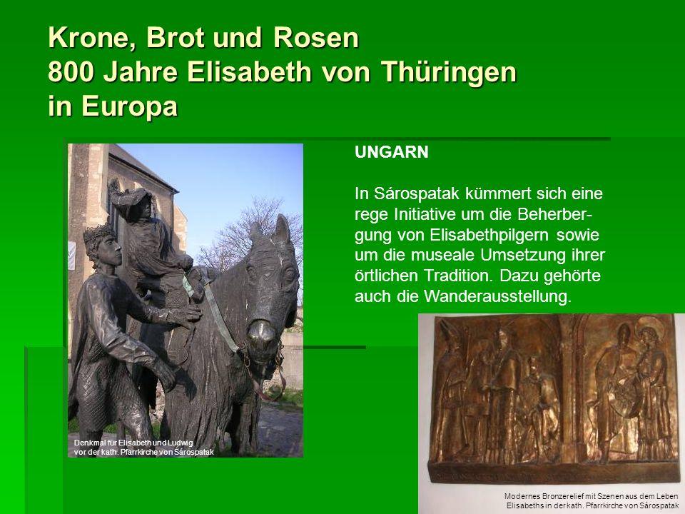 Krone, Brot und Rosen 800 Jahre Elisabeth von Thüringen in Europa UNGARN In Sárospatak kümmert sich eine rege Initiative um die Beherber- gung von Eli