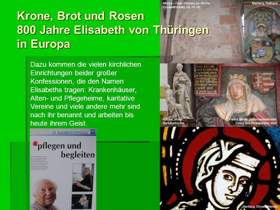 Krone, Brot und Rosen 800 Jahre Elisabeth von Thüringen in Europa Dazu kommen die vielen kirchlichen Einrichtungen beider großer Konfessionen, die den