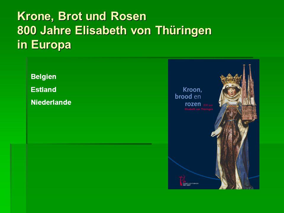 Krone, Brot und Rosen 800 Jahre Elisabeth von Thüringen in Europa Belgien Estland Niederlande