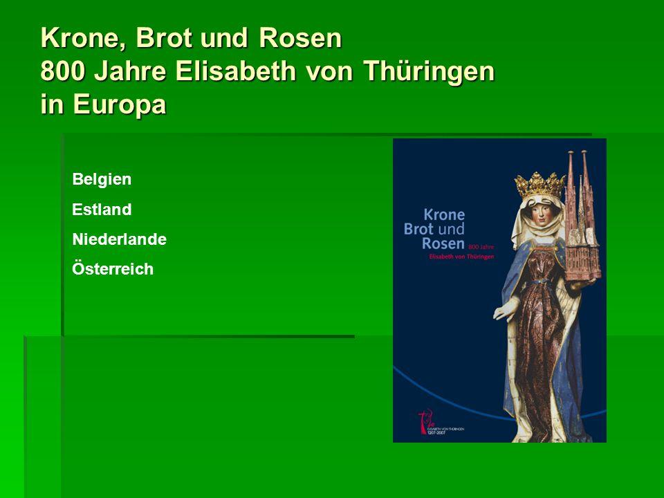 Krone, Brot und Rosen 800 Jahre Elisabeth von Thüringen in Europa EUROPA Elisabeth von Thüringen hat im Jahr ihres 800.