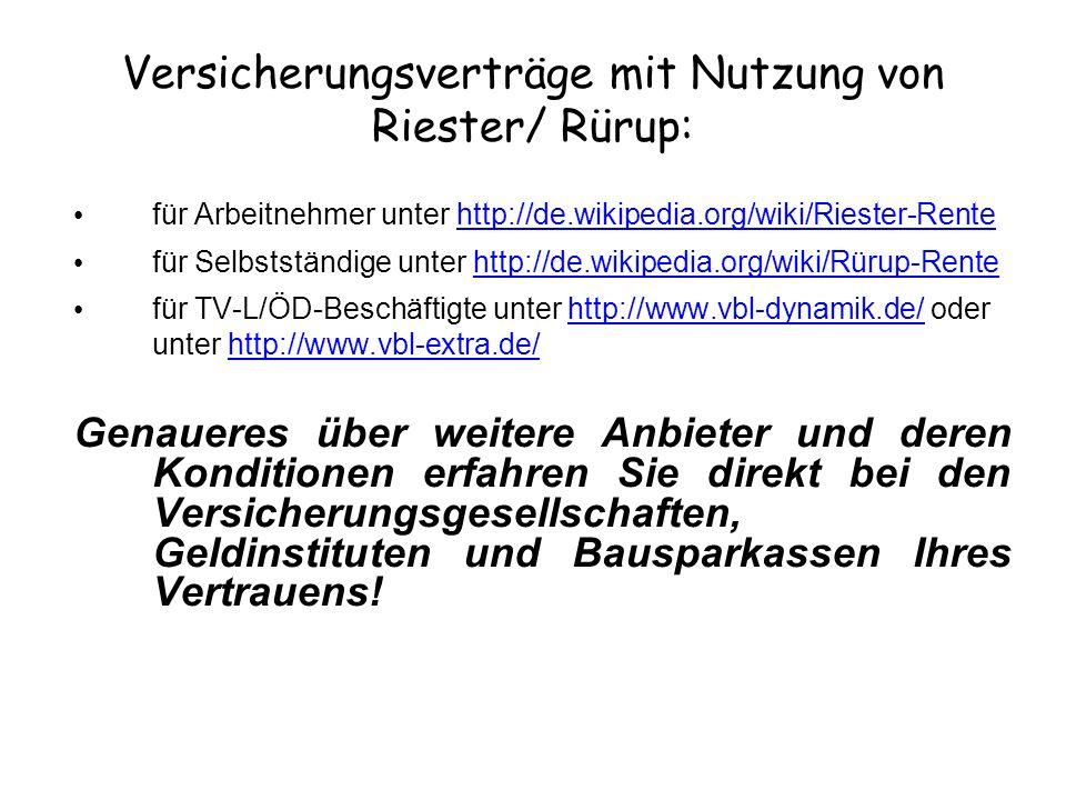 Versicherungsverträge mit Nutzung von Riester/ Rürup: für Arbeitnehmer unter http://de.wikipedia.org/wiki/Riester-Rentehttp://de.wikipedia.org/wiki/Ri