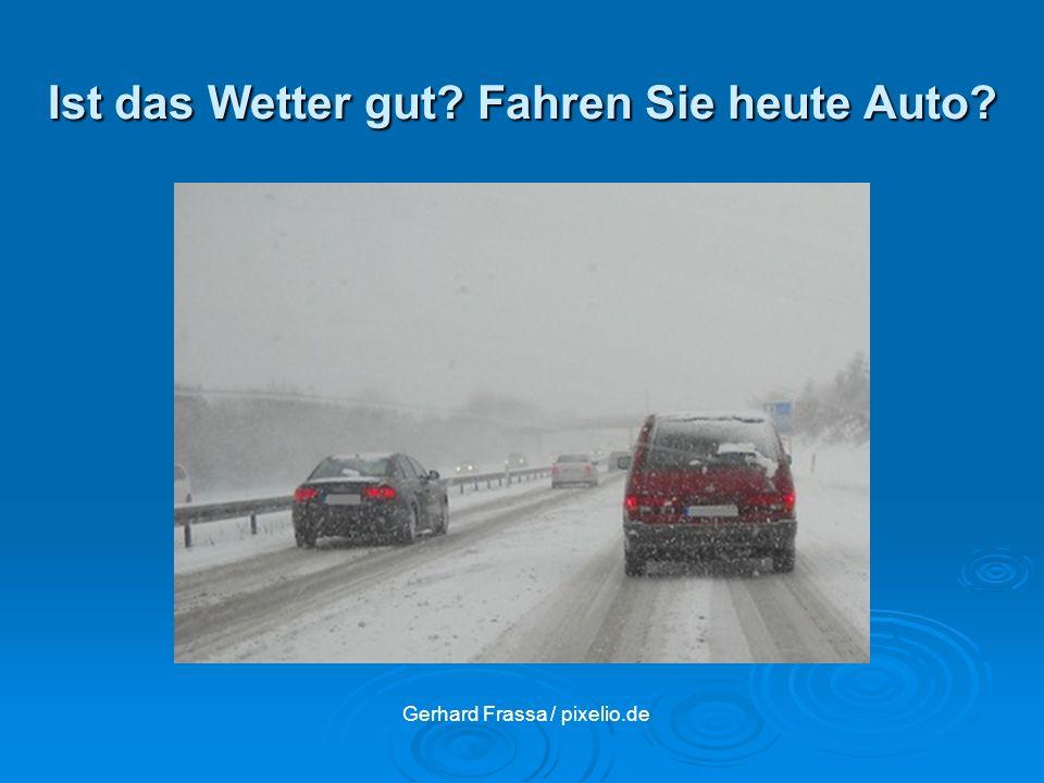 Ist das Wetter gut? Fahren Sie heute Auto? Gerhard Frassa / pixelio.de