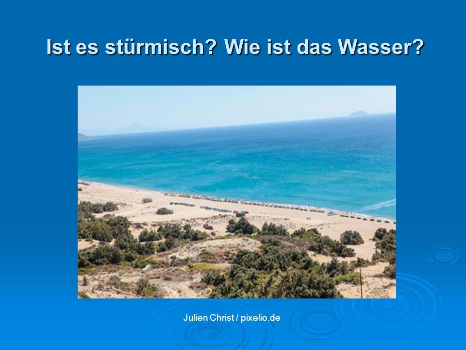 Ist es stürmisch? Wie ist das Wasser? Julien Christ / pixelio.de