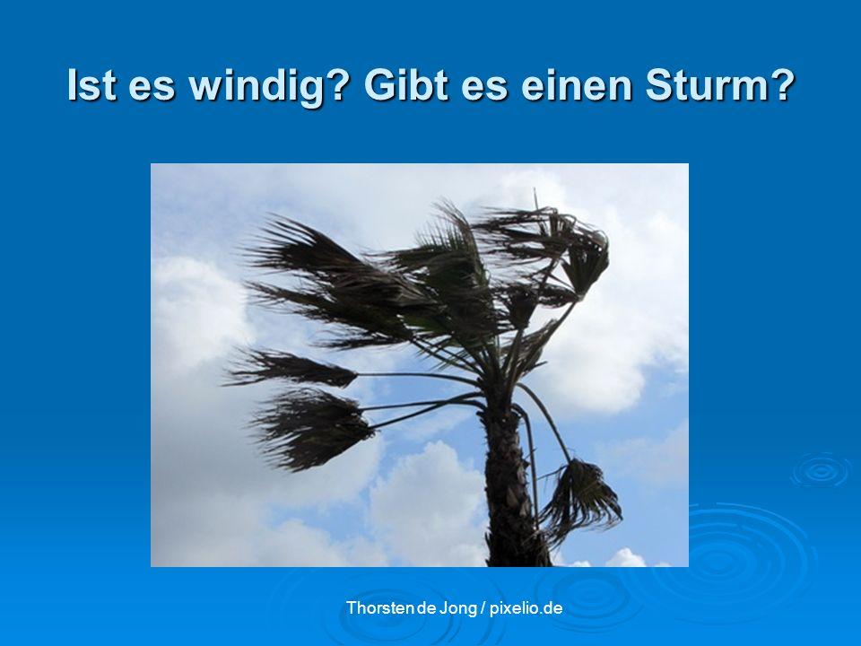 Ist es windig? Gibt es einen Sturm? Thorsten de Jong / pixelio.de