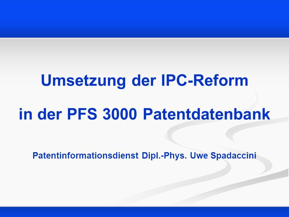Umsetzung der IPC-Reform in der PFS 3000 Patentdatenbank Patentinformationsdienst Dipl.-Phys. Uwe Spadaccini