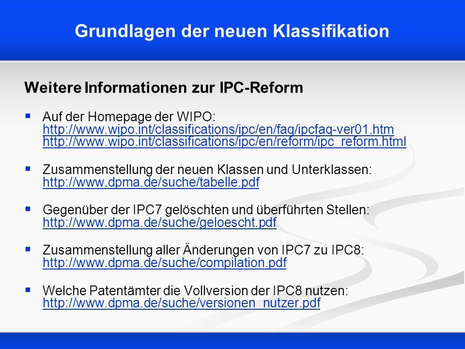 Grundlagen der neuen Klassifikation Weitere Informationen zur IPC-Reform Auf der Homepage der WIPO: http://www.wipo.int/classifications/ipc/en/faq/ipc