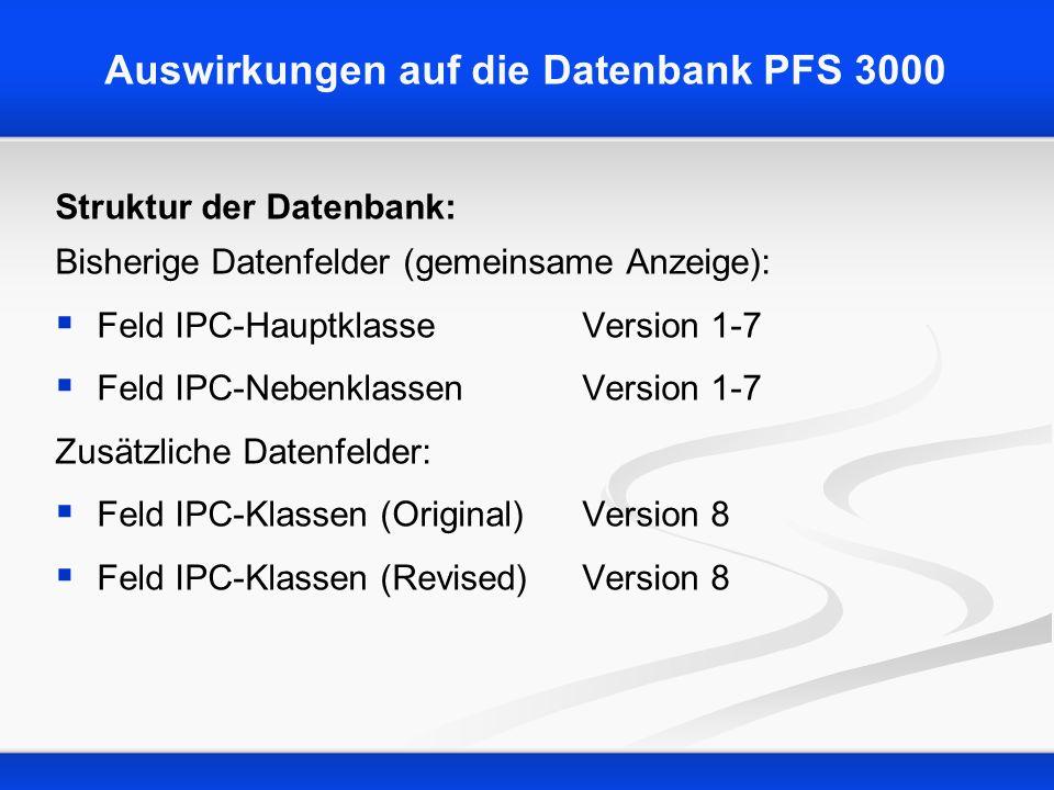 Auswirkungen auf die Datenbank PFS 3000 Struktur der Datenbank: Bisherige Datenfelder (gemeinsame Anzeige): Feld IPC-HauptklasseVersion 1-7 Feld IPC-N