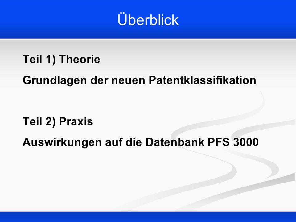 Überblick Teil 1) Theorie Grundlagen der neuen Patentklassifikation Teil 2) Praxis Auswirkungen auf die Datenbank PFS 3000