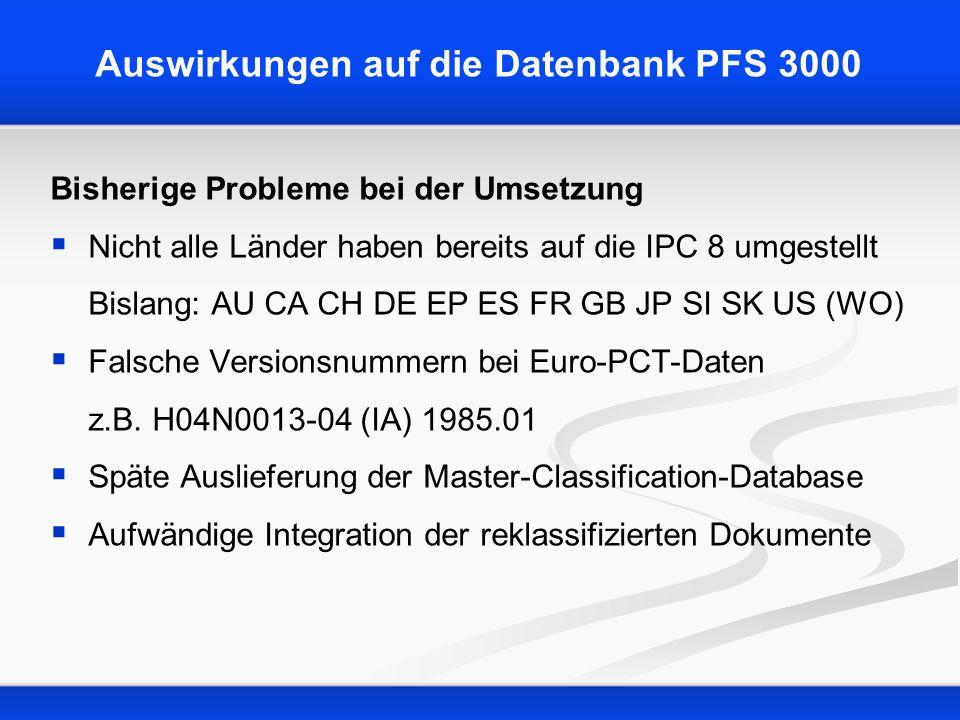 Auswirkungen auf die Datenbank PFS 3000 Bisherige Probleme bei der Umsetzung Nicht alle Länder haben bereits auf die IPC 8 umgestellt Bislang: AU CA C